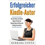 Erfolgreicher Kindle-Autor: Von der Idee zum Ebook. Eigene Ebooks im Eigenverlag erstellen und richtig vermarkten