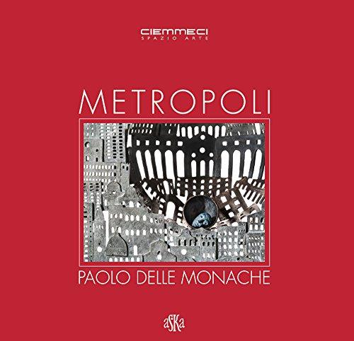 Metropoli. Paolo Delle Monache. Ediz. illustrata (Cataloghi)