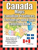 Canada Maps, Canadian Provinces, Territories and Flags Coloring Book: Blank, Outline and Detailed Maps for Coloring, Marketing and Education: Volume 6 (World of Maps)