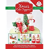 Xmas Cake Toppers!: Cute & Easy Christmas Cake Toppers! Fondant Fun for any Festive Celebration! (Cute & Easy Cake Toppers Collection)
