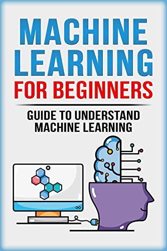 Machine Learning For Beginners: Guide To Understand Machine Learning (Machine Learning, Neural Networks, Artificial Intelligence, Deep Learning) (English Edition) por Matthew Kinsey