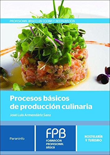 Procesos básicos de producción culinaria (Hosteleria Y Turismo) por JOSÉ LUIS ARMENDÁRIZ SANZ