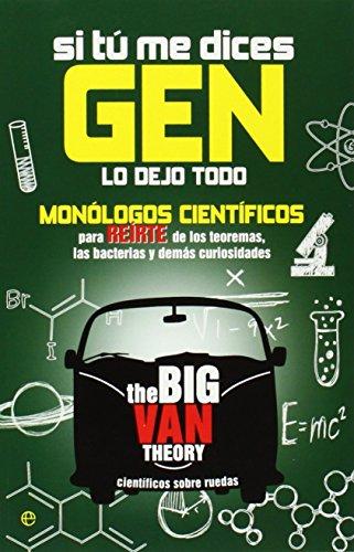 Si tú me dices gen lo dejo todo: Monólogos científicos para reirte de los teoremas, las bacterias y demás curiosidades (Fuera de colección) por The Big Van Theory