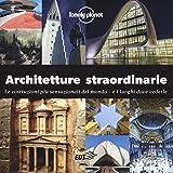 Architetture straordinarie. Le costruzioni più sensazionali del mondo. E i luoghi dove vederle. Ediz. illustrata