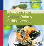 Gesund essen bei Morbus Crohn & Colitis ulcerosa: Über 100 Rezepte bei chronisch-entzündlichen...