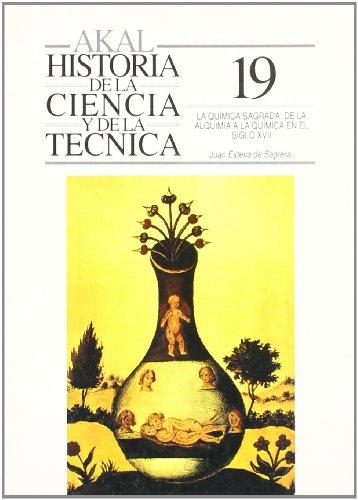 La química sagrada: de la alquimia a la química en el siglo XVII (Historia de la ciencia y la técnica) por Juan Esteva