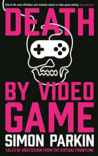 Death by Video Game: Tales of obsession from the virtual frontline por Simon Parkin