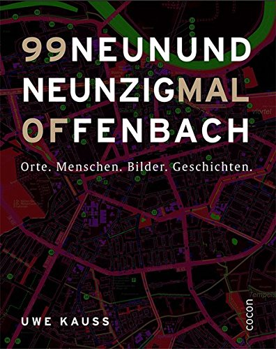 Preisvergleich Produktbild Neunundneunzig mal Offenbach: Orte. Menschen. Bilder. Geschichten.