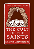 The Cult of the Saints (Popular Patristics Series Book 31) (English Edition)