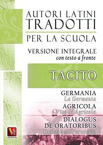 La Germania. Vita di Agricola. Dialogo sull'oratoria-Germania. Agricola. Dialogus de oratoribus. Testo latino a fronte. Ediz. integrale
