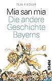 Mia san mia: Die andere Geschichte Bayerns - Teja Fiedler