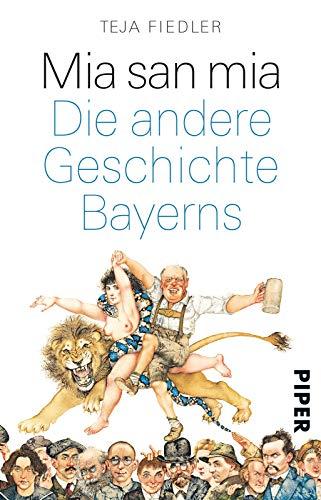 Mia san mia: Die andere Geschichte Bayerns