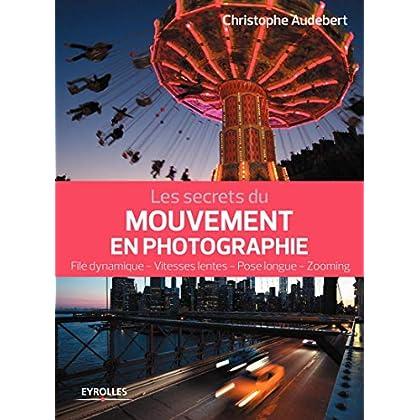 Les secrets du mouvement en photographie: Filé dynamique - Vitesses lentes - Pose longue - Zooming