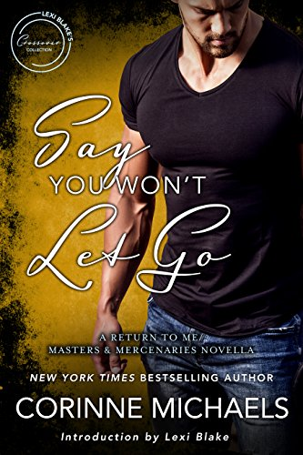 Say You Won't Let Go: A Return to Me/Masters and Mercenaries Novella (Lexi Blake Crossover Collection Book 4) by [Michaels, Corinne]