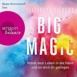 suche elizabeth gilbert big magic nimm dein leben in. Black Bedroom Furniture Sets. Home Design Ideas