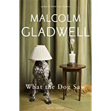 What the Dog Saw: and other adventures by Malcolm Gladwell (2009-10-20)