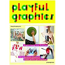 Playful Graphics: Graphic Design that Surprises / Des graphismes saisissants / Diseño gráfico que sorprende