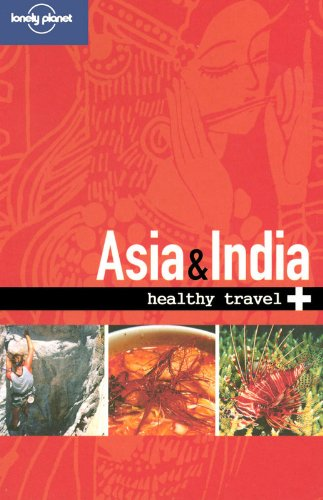 Healthy Travel Asia & India par Lonely Planet