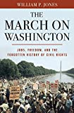 The March on Washington – Jobs, Freedom, and the Forgotten History of Civil Rights