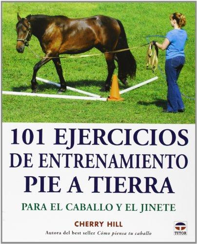 101 Ejercicios de entrenamiento pie a tierra. Para el caballo y el jinete por Cherry Hill