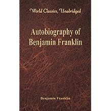 Autobiography of Benjamin Franklin (World Classics, Unabridged)\