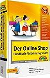 Der Online Shop - Handbuch für Existenzgründer - Das große erfolgreiche Standardwerk: Businessplan, Shopsysteme, Marketing, Webdesign, Behörden, Rechtsfragen