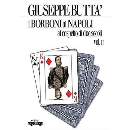 I Borboni Di Napoli Al Cospetto Di Due Secoli - Vol. 2 (Pillole Per La Memoria)