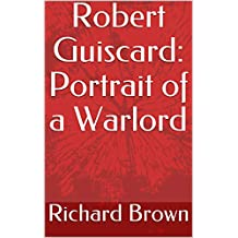 Robert Guiscard: Portrait of a Warlord