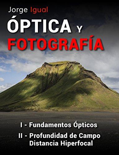 PACK ÓPTICA Y FOTOGRAFÍA LIBROS 1 y 2: Fundamentos Ópticos, Profundidad de Campo y Distancia Hiperfocal por Jorge Igual