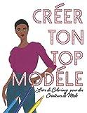 Créer Ton Top Modéle: Livre de Coloriage  pour des Créateurs de Mode...