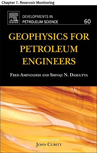 Geophysics for Petroleum Engineers: Chapter 7. Reservoir Monitoring (Developments in Petroleum Science Book 60) (English Edition) (Reservoir Engineer)