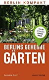Berlins geheime Gärten: Die 60 schönsten grünen Oasen (Berlin Kompakt)