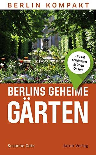 Preisvergleich Produktbild Berlins geheime Gärten: Die 60 schönsten grünen Oasen (Berlin Kompakt)