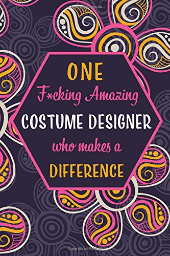 One F*cking Amazing Costume Designer Who Makes A Difference: Blank Lined Pattern Journal/Notebook as Birthday, Mother's Day, Appreciation and ... for Women, Friends, Office Coworkers & F