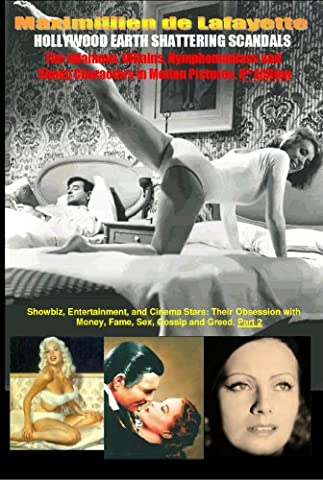 Hollywood's Earth Shattering Scandals: The infamous, villains, nymphomaniacs and shady character in motion pictures. 8th Edition. Book/Part 2. (Showbiz Entertainment And Cinema Stars obsession w)
