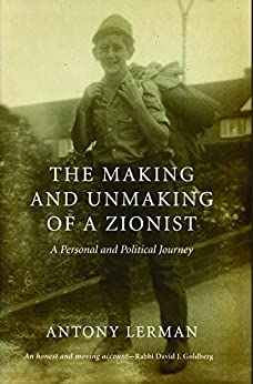 The Making and Unmaking of a Zionist: A Personal and Political Journey by [Lerman, Antony]