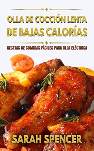 Olla de cocción lenta de Bajas Calorías: Recetas de Comidas fáciles para...