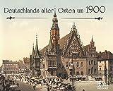 Deutschlands alter Osten um 1900
