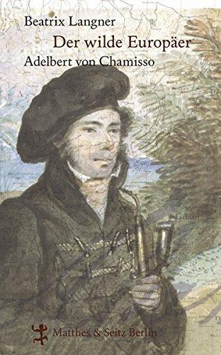 Der wilde Europäer. Adelbert von Chamisso