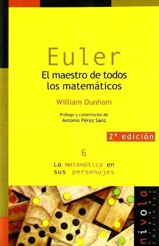EULER. El maestro de todos los matemáticos (La matemática en sus personajes) por William Dunham
