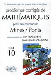 Problèmes corrigés de mathématiques posés aux concours Mines/Ponts : Tome 10