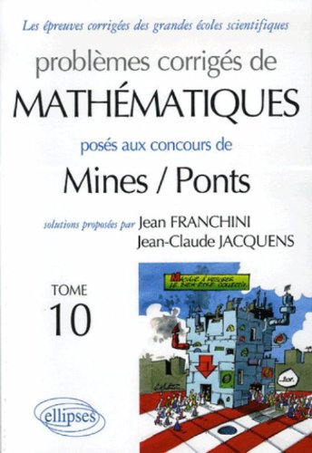 Problèmes corrigés de mathématiques posés aux concours Mines/Ponts : Tome 10 par Jean Franchini, Jean-Claude Jacquens