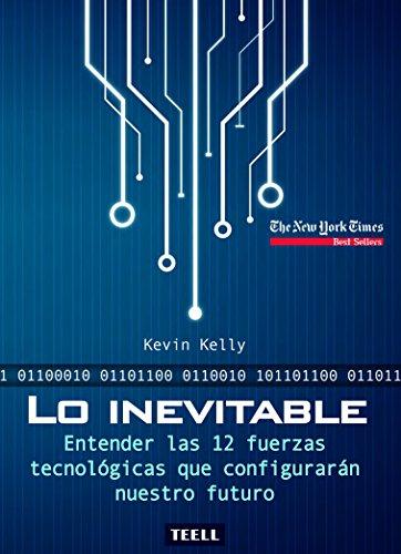 Lo inevitable: Entender las 12 fuerzas tecnológicas que configurarán nuestro futuro