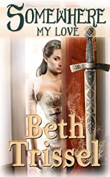SOMEWHERE MY LOVE (Somewhere in Time Book 1) (English Edition) de [Trissel, Beth]