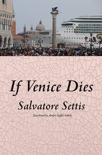 If Venice Dies por Salvatore Settis