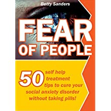 Fear Of People: 50 Self help treatment tips to cure your social anxiety disorder without taking pills! (English Edition)