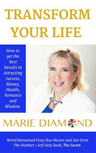 Transform Your Life: How to get the Best Results in attracting Success, Abundance, Health, Romance and Wisdom (Marie Diamond Books Book 1) (English Edition)