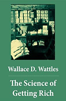 The Science of Getting Rich (The Unabridged Classic by Wallace D. Wattles) von [Wattles, Wallace D.]