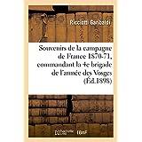 Souvenirs de la campagne de France 1870-71, 4e brigade de l'armée des Vosges (Histoire)