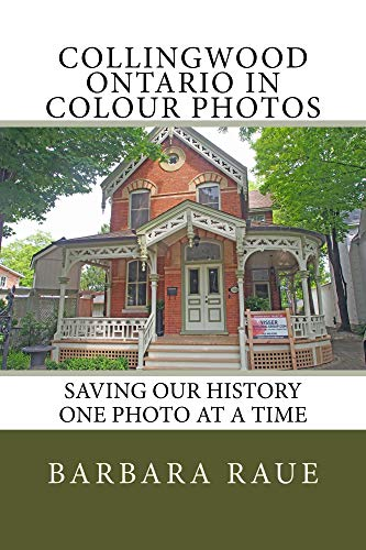 Collingwood Ontario in Colour Photos: Saving Our History One Photo at a Time (Cruising Ontario Book 188) (English Edition)